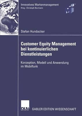 Customer Equity Management bei Kontinuierlichen Dienstleistungen - Innovatives Markenmanagement (Paperback)