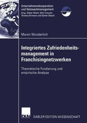 Integriertes Zufriedenheitsmanagement in Franchisingnetzwerken - Unternehmenskooperation und Netzwerkmanagement (Paperback)