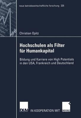 Hochschulen als Filter fur Humankapital - Neue Betriebswirtschaftliche Forschung (NBF) 335 (Paperback)