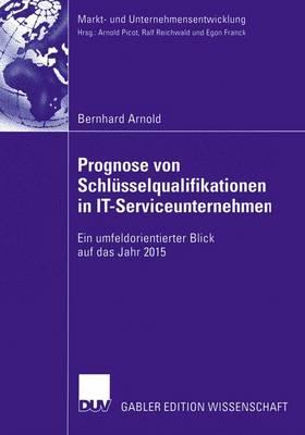 Prognose von Schlusselqualifikationen in IT-Serviceunternehmen - Markt-und Unternehmensentwicklung / Markets and Organisations (Paperback)