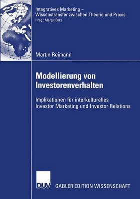 Modellierung von Investorenverhalten - Integratives Marketing - Wissenstransfer Zwischen Theorie Und Praxis (Paperback)