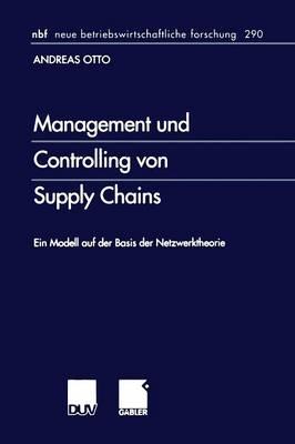 Management Und Controlling Von Supply Chains: Ein Modell Auf Der Basis Der Netzwerktheorie - Neue Betriebswirtschaftliche Forschung (Nbf) 290 (Paperback)