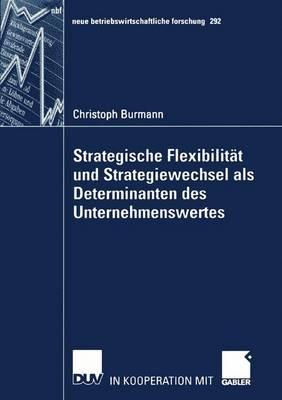 Strategische Flexibilitat und Strategiewechsel als Determinanten des Unternehmenswertes - Neue Betriebswirtschaftliche Forschung (NBF) 292 (Paperback)
