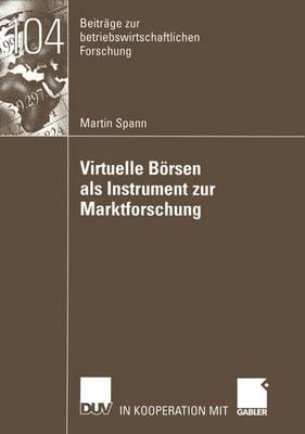 Virtuelle Borsen als Instrument zur Marktforschung - Beitrage Zur Betriebswirtschaftlichen Forschung 104 (Paperback)