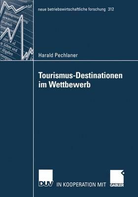 Tourismus-Destinationen im Wettbewerb - Neue Betriebswirtschaftliche Forschung (NBF) 312 (Paperback)