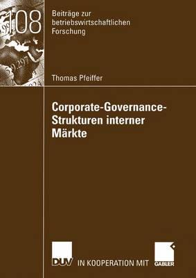 Corporate-Governance-Strukturen Interner Markte - Beitrage Zur Betriebswirtschaftlichen Forschung 108 (Paperback)