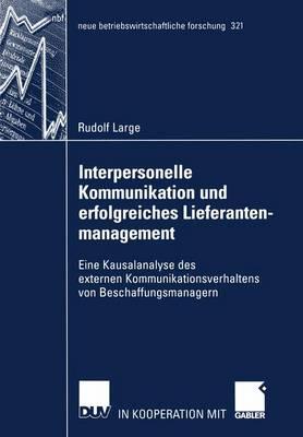 Interpersonelle Kommunikation und Erfolgreiches Lieferantenmanagement - Neue Betriebswirtschaftliche Forschung (NBF) 321 (Paperback)