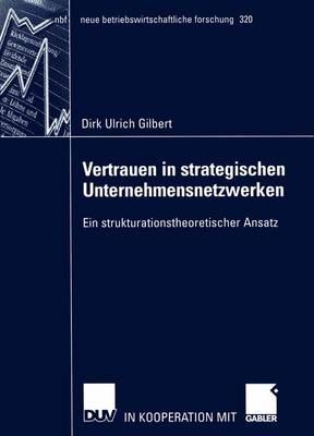 Vertrauen in Strategischen Unternehmensnetzwerken - Neue Betriebswirtschaftliche Forschung (NBF) 320 (Paperback)