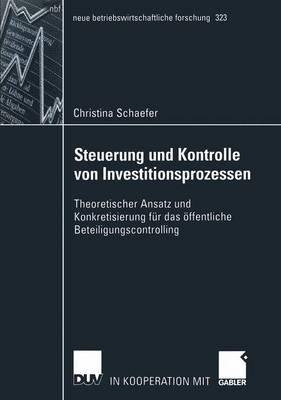 Steuerung und Kontrolle von Investitionsprozessen - Neue Betriebswirtschaftliche Forschung (NBF) 323 (Paperback)