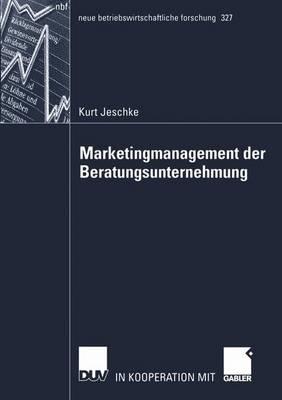 Marketingmanagement der Beratungsunternehmung - Neue Betriebswirtschaftliche Forschung (NBF) 327 (Paperback)
