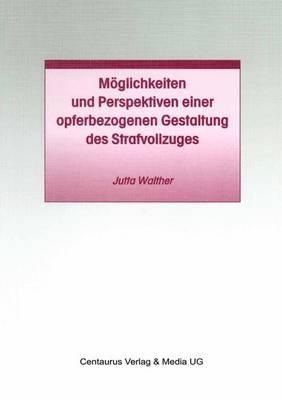 Moeglichkeiten Und Perspektiven Einer Opferbezogenen Gestaltung Des Strafvollzuges - Studien Und Materialien Zum Straf- Und Massregelvollzug (Paperback)