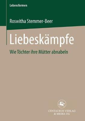 Liebeskampfe: Wie Toechter Ihre Mutter Abnabeln - Lebensformen 20 (Paperback)