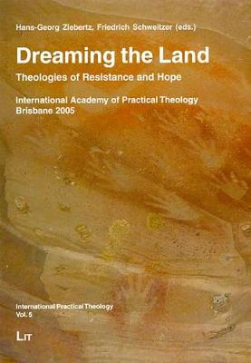 Dreaming the Land: Theologies of Resistance and Hope - International Practical Theology No. 5 (Paperback)