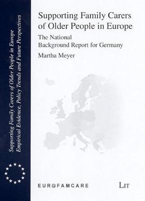 Supporting Family Carers of Older People in Europe: The National Background Report for Germany - Supporting Family Carers of Older People in Europe - Empirical Evidence No. 4 (Paperback)