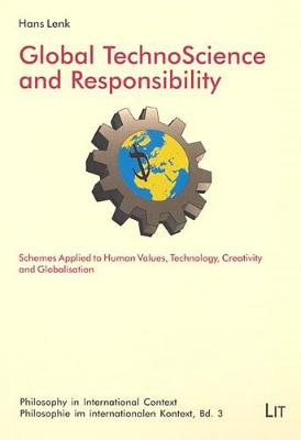 Global TechnoScience and Responsibility: Schemes Applied to Human Values, Technology, Ceativity and Globalisation - Philosophy in International Context No. 3 (Paperback)