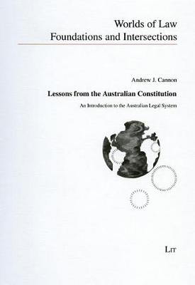 Lessons from the Australian Constitution: An Introduction to the Australian Legal System - Worlds of Law - Foundations and Intersections No. 1 (Paperback)