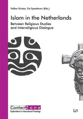 Islam in the Netherlands: Between Religious Studies and Interreligious Dialogue. In Honour of Harry Mintjes - ContactZone - Explorations in Intercultural Theology 2 (Paperback)