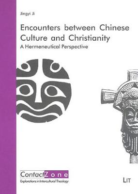 Encounters Between Chinese Culture and Christianity: A Hermeneutical Perspective - ContactZone - Explorations in Intercultural Theology No. 3 (Paperback)
