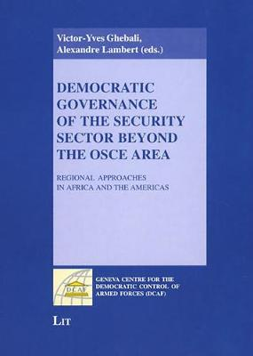 Democratic Governance of the Security Sector Beyond the OSCE Area: Regional Approaches in Africa and the Americas (Paperback)