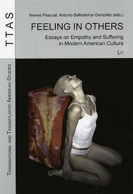 Feeling in Others: Essays on Empathy and Suffering in Modern American Culture - Transnational and Transatlantic American Studies No. 6 (Paperback)