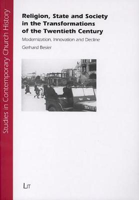 Religion, State and Society in the Transformations of the Twentieth Century: Modernization, Innovation and Decline - Studies in Contemporary Church History No. 1 (Paperback)