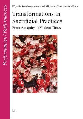 Transformations in Sacrificial Practices: From Antiquity to Modern Times - Performances: Intercultural Studies on Ritual, Play and Theatre No. 15 (Paperback)