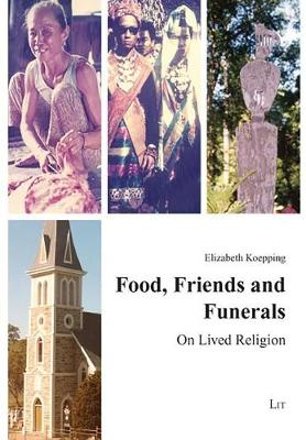 Food, Friends and Funerals: On Lived Religion - Anthropology of Religion No. 1 (Paperback)