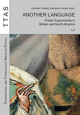 Another Language: Poetic Experiments in Britain and North America - Transnational and Transatlantic American Studies No. 7 (Paperback)