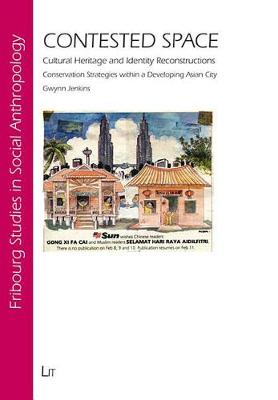 Contested Space: Cultural Heritage and Identity Reconstructions Conservation Strategies within a Developing Asian City - Freiburg Studies in Social Anthropology No. 20 (Paperback)