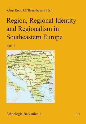 Region, Regional Identity and Regionalism in Southeastern Europe - Ethnologia Balkanica No. 1 (Paperback)