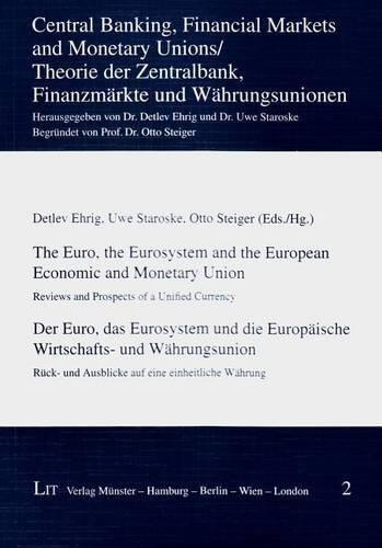 The Euro, the Eurosystem and the European Economic and Monetary Union: Reviews and Prospects of a Unified Currency - Central Banking, Financial Markets and Monetary Unions 2 (Paperback)
