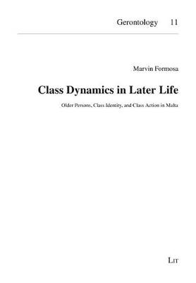 Class Dynamics in Later Life: Older Persons, Class Identity, and Class Action in Malta - Gerontologie - Gerontology No. 11 (Paperback)