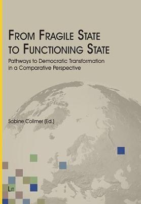 From Fragile State to Functioning State: Pathways to Democratic Transformation in a Comparative Perspective - George C. Marshall European Center for Security Studies (Hardback)