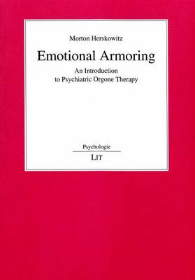 Emotional Armoring: An Introduction to Psychiatric Orgone Therapy - Psychology 36 (Paperback)
