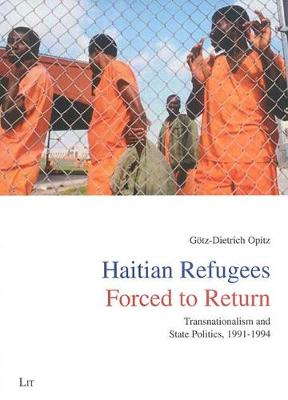 Haitian Refugees Forced to Return: v. 2: Transnationalism and State Politics,1991-1994 (Paperback)