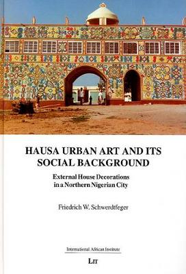 Hausa Urban Art and Its Social Background: External House Decorations in a Northern Nigerian City - International African Institute S. v. 6 (Paperback)