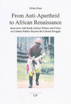 From Anti-apartheid to African Renaissance: Interviews with South African Writers and Critics on Cultural Politics Beyond the Cultural Struggle (Paperback)