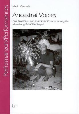 Ancestral Voices: Oral Ritual Texts and Their Social Contexts Among the Mewahang Rai of East Nepal - Performance, Intercultural Studies, Ritual, Play & Theatre S. v. 4 (Paperback)