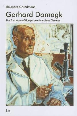 Gerhard Domagk: The First Man to Triumph Over Infectious Diseases (Paperback)