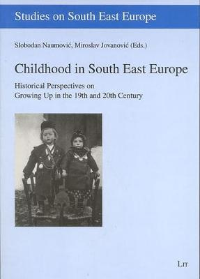 Childhood in South East Europe: v. 2: Historical Perspectives on Growing Up in the 19th and 20th Century (Paperback)