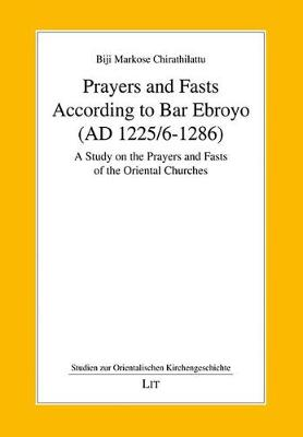 Prayers and Fasts According to Bar Ebroyo (AD 1225/6-1286): v. 27: A Study on the Prayers and Fasts of the Oriental Churches (Paperback)