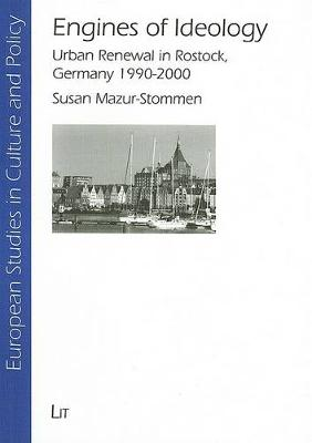 Engines of Ideology: Urban Renewal in Rostock, Germany 1990-2000 - European Studies in Culture and Policy (Paperback)