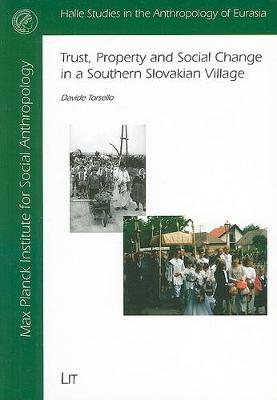 Trust,Property and Social Change in a Southern Slovakian Village: v. 3 - Halle Studies in the Anthropology of Eurasia (Paperback)