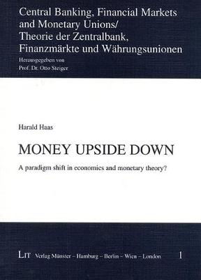 Money Upside Down: v. 1: A Paradigm Shift in Economics and Monetary Theory? (Paperback)