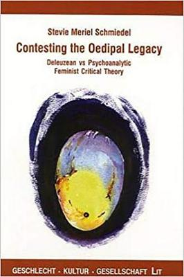 Contesting the Oedipal Legacy: v. 12: Deleuzean Vs Psychoanalytic Feminist Critical Theory (Paperback)