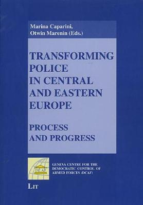 Transforming Police in Central and Eastern Europe: Process and Progress (Paperback)