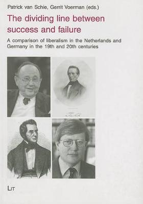 The Dividing Line Between Success and Failure: A Comparison of Liberalism in the Netherlands and Germany in the 19th and 20th Centuries (Paperback)