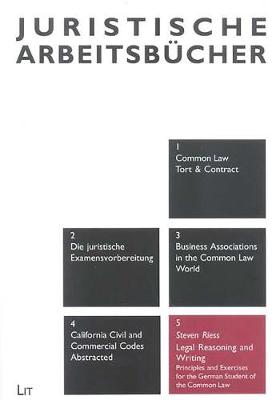Legal Reasoning and Writing: v. 5: Principles and Exercises for the German Student of the Common Law (Paperback)