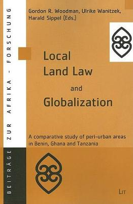 Local Land Law and Globalization: v. 21: A Comparative Study of Peri-urban Areas in Benin,Ghana and Tanzania (Paperback)
