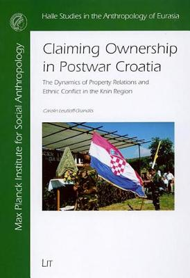 Claiming Ownership in Postwar Croatia: The Dynamics of Property Relations and Ethnic Conflict in the Knin Region (Paperback)